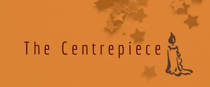 The Centrepiece